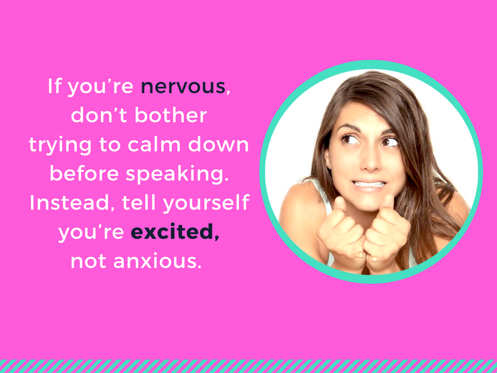 tell yourself you're excited, not anxious