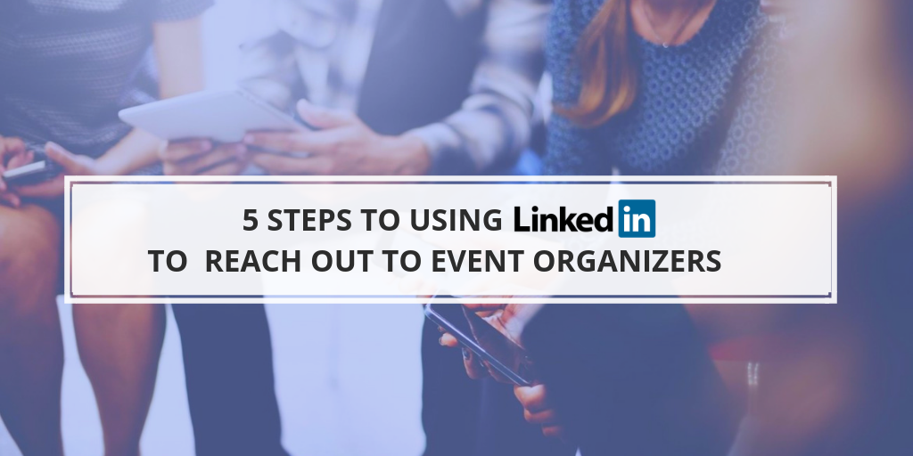 5 steps to using LinkedIn to reach out to event organizers