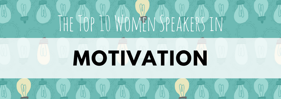 The Top 10 Women Speakers in Motivation