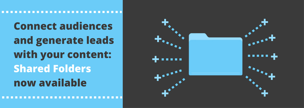 Connect audiences & generate leads with your content: Shared Folders now available