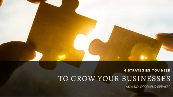 4 strategies you need to grow your businesses as a solopreneur speaker