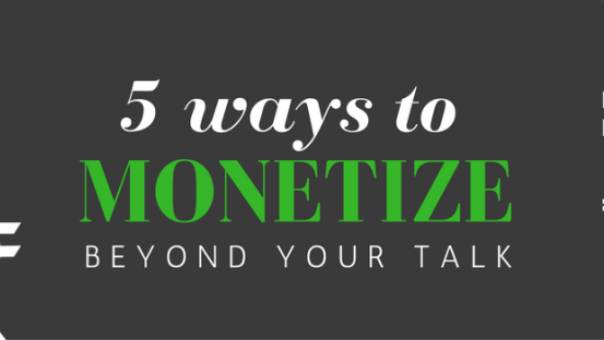 Build your speaker business: 5 ways to monetize beyond your talk