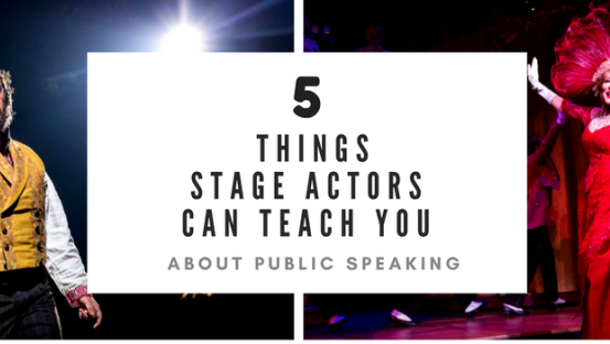 5 Things stage actors can teach  you about professional speaking