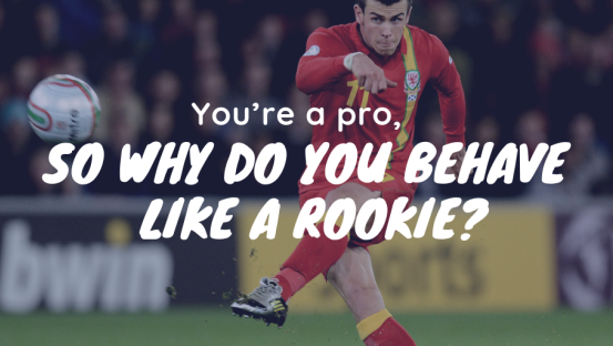You're a pro, so why do you behave like a rookie?