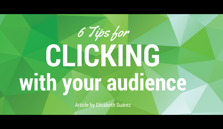 6 Tips for clicking with your audience