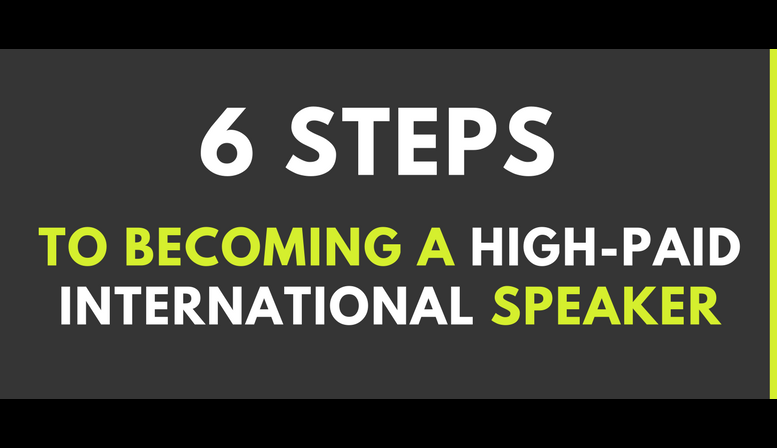 6 Steps to becoming a high-paid international speaker