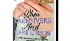 What Do You  Do...When Caregivers Need Care Given